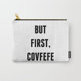 But First, Covfefe Carry-All Pouch