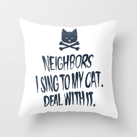 Neighbors, I Sing To My Cat. Deal With It. Throw Pillow