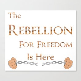 The Rebellion for Freedom is Here Canvas Print