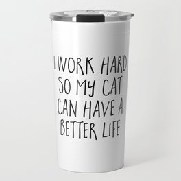 Cat Better Life Funny Quote Travel Mug