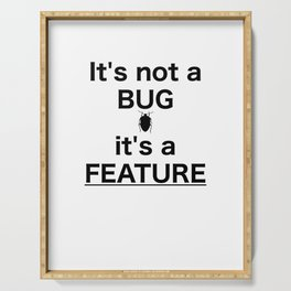 Funny developer quote - it's not a bug it'a a feature Serving Tray