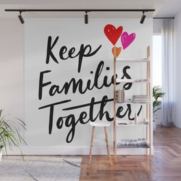Keep Families Together Wall Mural