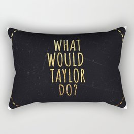 What would Taylor do Rectangular Pillow