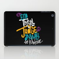 whatever iPad Cases featuring Whatever by Chelsea Herrick