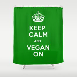 Keep Calm And Vegan Shower Curtain
