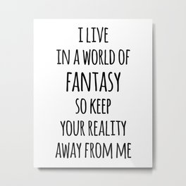 World Of Fantasy Funny Quote Metal Print
