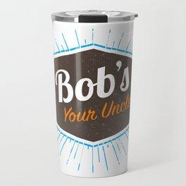Bob's Your Uncle Travel Mug