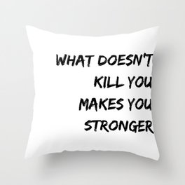 What doesn´t kill you makes you stronger white II Throw Pillow