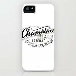 Champions train - losers complain iPhone Case