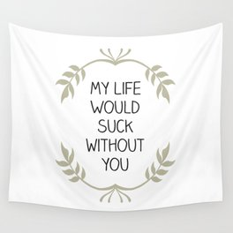 My Life Would Suck Without You - Design for your Bestie Wall Tapestry