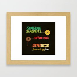 Someone somewhere is happier with a little lesser than what you have. Framed Art Print