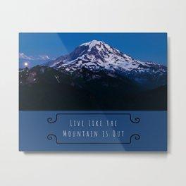 Live Like the Mountain is Out, Mt. Rainier, Washington Metal Print