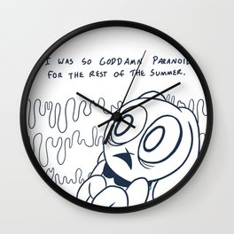 I was so goddamn paranoid for the rest of the summer Wall Clock