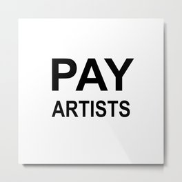 PAY ARTISTS Metal Print