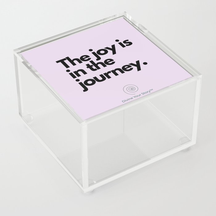 The joy is in the journey. Acrylic Box