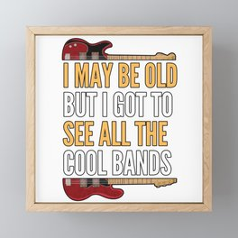 I MAY BE OLD BUT I SAW ALL COOL BANDs Framed Mini Art Print