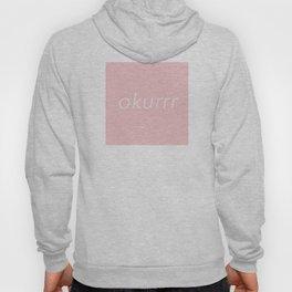 okurrr pink Hoody