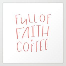 Full Of Faith And Coffee Art Print
