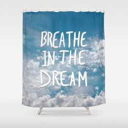 Breathe in the Dream... Shower Curtain