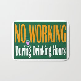 NO WORKING DURING DRINKING HOURS VINTAGE SIGN Bath Mat