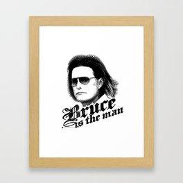 Bruce is the man Framed Art Print