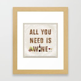 All You Need Is Wine Framed Art Print
