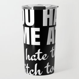 You Had Me At (Black) Travel Mug