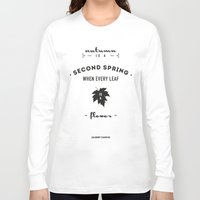 camus Long Sleeve T-shirts featuring  Albert Camus Quote - Autumn is a second spring when every leaf, is a flower. by Spyros Athanassopoulos