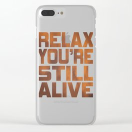 """Being grateful that your still live? Here is the right tee for you! """"Relax You're Still Alive"""" tee!  Clear iPhone Case"""