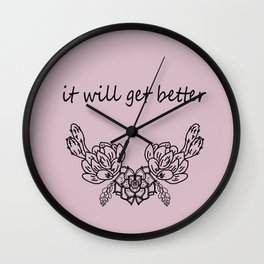 It will get better . pink сacti  ( https://society6.com/totalflora/collection ) Wall Clock