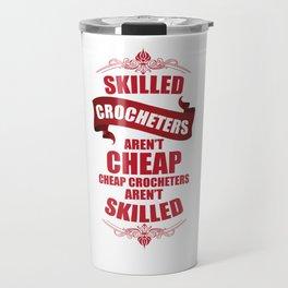 Skilled Crocheters aren't Cheap Handmade Crafts T-Shirt Travel Mug
