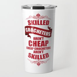Skilled Crocheters aren't Cheap Handmade Crafts T-Shirt Travel Mug