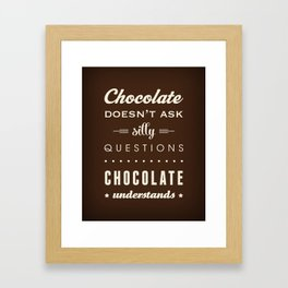 Chocolate doesn't ask silly questions Chocolate understands Framed Art Print