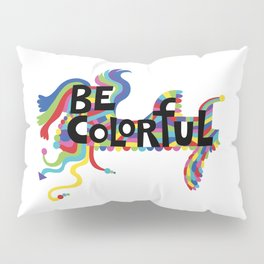 Be Colorful Pillow Sham