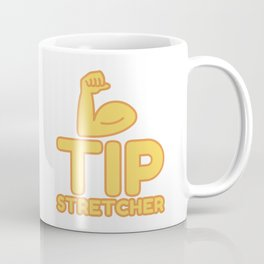 TIP STRETCHER - funny job gift Coffee Mug