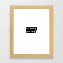 Everything goes away. Framed Art Print