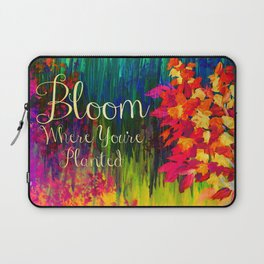 BLOOM WHERE YOU'RE PLANTED Floral Garden Typography Colorful Rainbow Abstract Flowers Inspiration Laptop Sleeve