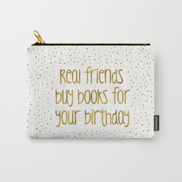 Real friends buy books for your birthday (golden) Carry-All Pouch