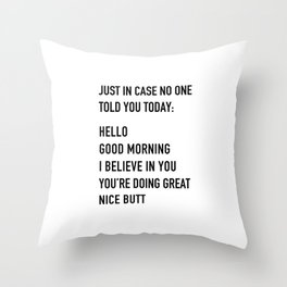 Just in case no one told you today Throw Pillow