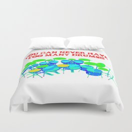 You Can Never Have Too Many Drums! Duvet Cover