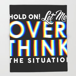 Hold On! Let Me Overthink the Situation Throw Blanket