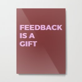 Feedback is a gift Metal Print