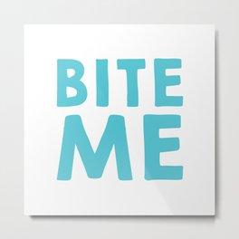 Bite Me Blue Text Metal Print