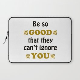 Be so Good That they Can't Ignore You Laptop Sleeve