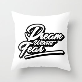 Dream Without Fear  Throw Pillow