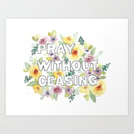pray without ceasing // watercolor bible verse flowers 1 thessalonians Art Print