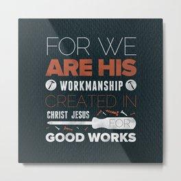 We Are God's Workmanship - Ephesians 2:10 Metal Print