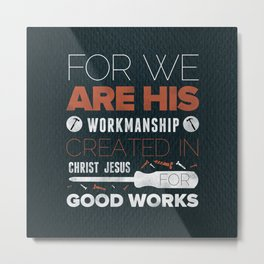We Are God's Workmanship - Ephesians 2:10 Metal Print