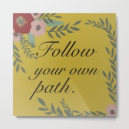 Follow Your Own Path Metal Print