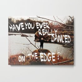 Danced on the Edge Metal Print